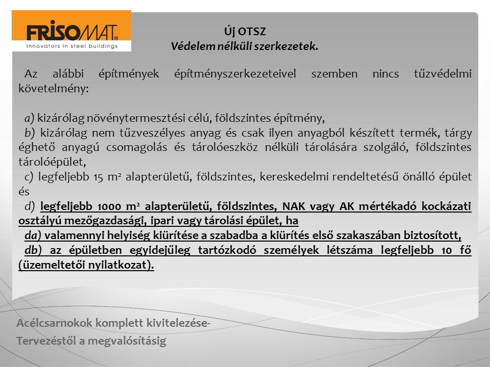 Acélcsarnokok komplett kivitelezése- Tervezéstől a megvalósításig Új OTSZ Védelem nélküli szerkezetek.