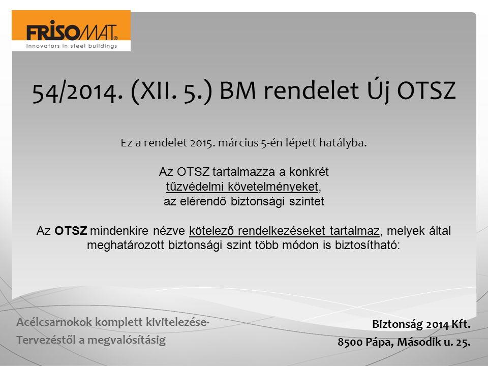 Biztonság 2014 Kft. 8500 Pápa, Második u. 25. Acélcsarnokok komplett kivitelezése- Tervezéstől a megvalósításig 54/2014. (XII. 5.) BM rendelet Új OTSZ