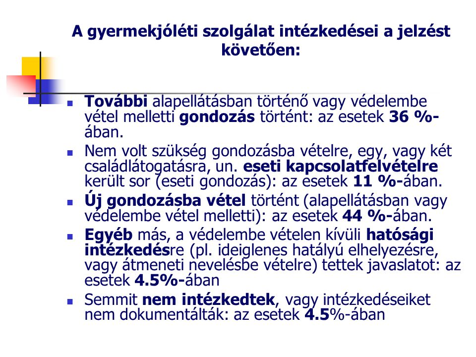 A gyermekjóléti szolgálat intézkedései a jelzést követően: További alapellátásban történő vagy védelembe vétel melletti gondozás történt: az esetek 36 %- ában.