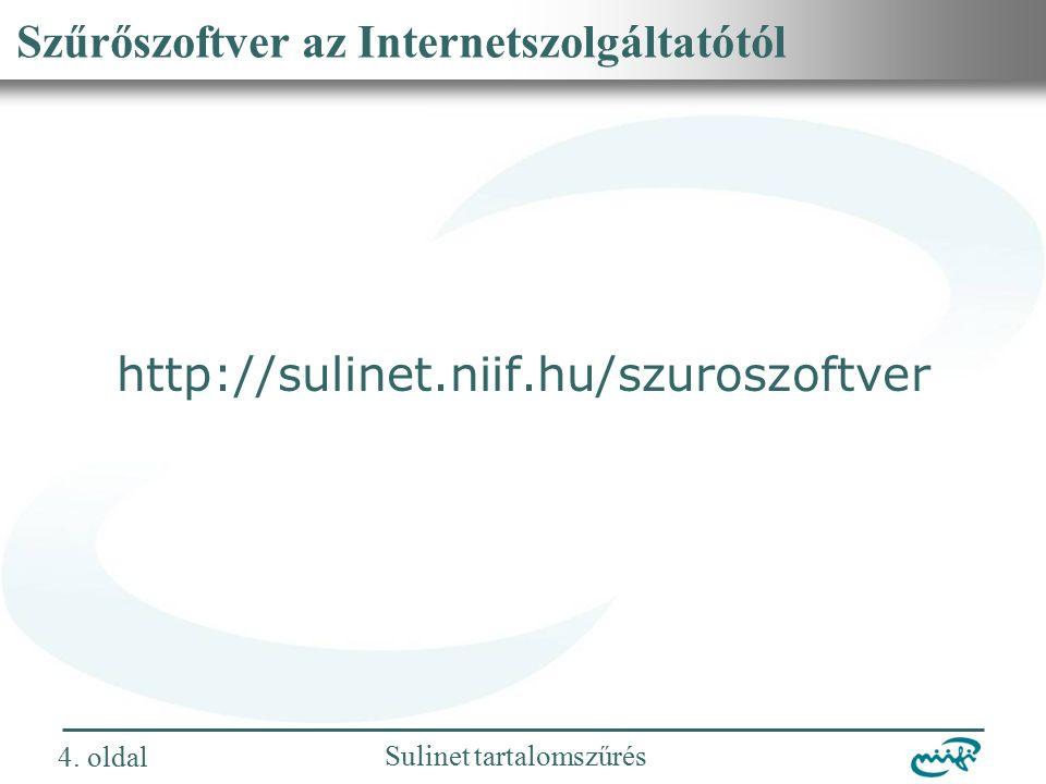 Nemzeti Információs Infrastruktúra Fejlesztési Intézet Sulinet tartalomszűrés Szűrőszoftver az Internetszolgáltatótól http://sulinet.niif.hu/szuroszoftver 4.
