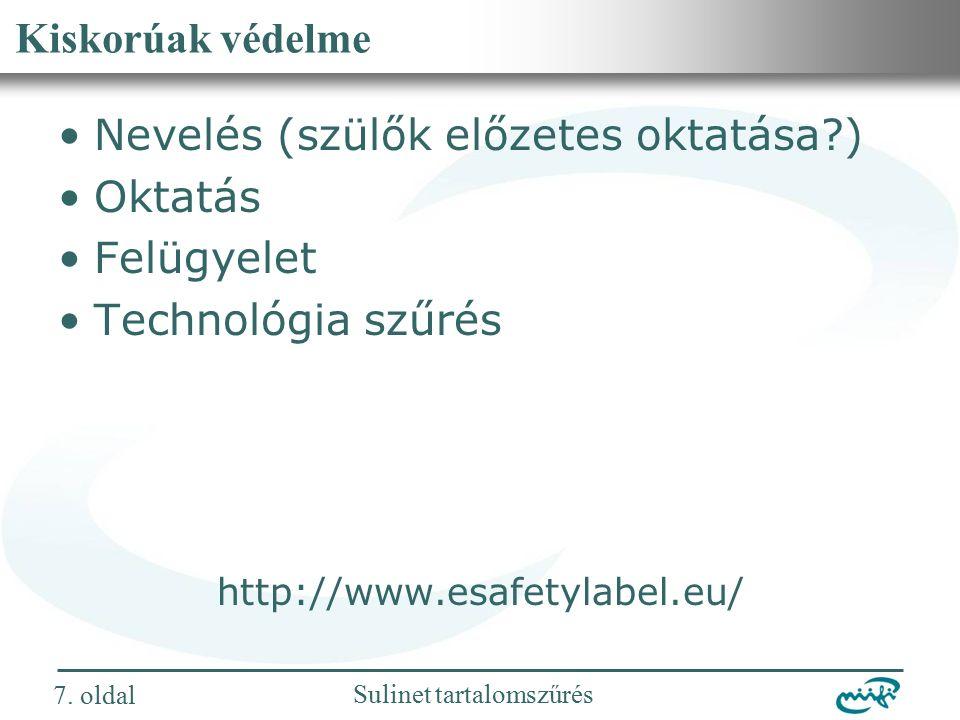 Nemzeti Információs Infrastruktúra Fejlesztési Intézet Sulinet tartalomszűrés Kiskorúak védelme Nevelés (szülők előzetes oktatása ) Oktatás Felügyelet Technológia szűrés http://www.esafetylabel.eu/ 7.