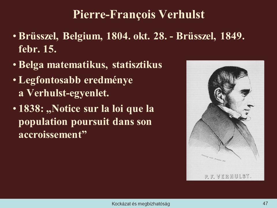 Kockázat és megbízhatóság Pierre-François Verhulst Brüsszel, Belgium, 1804.