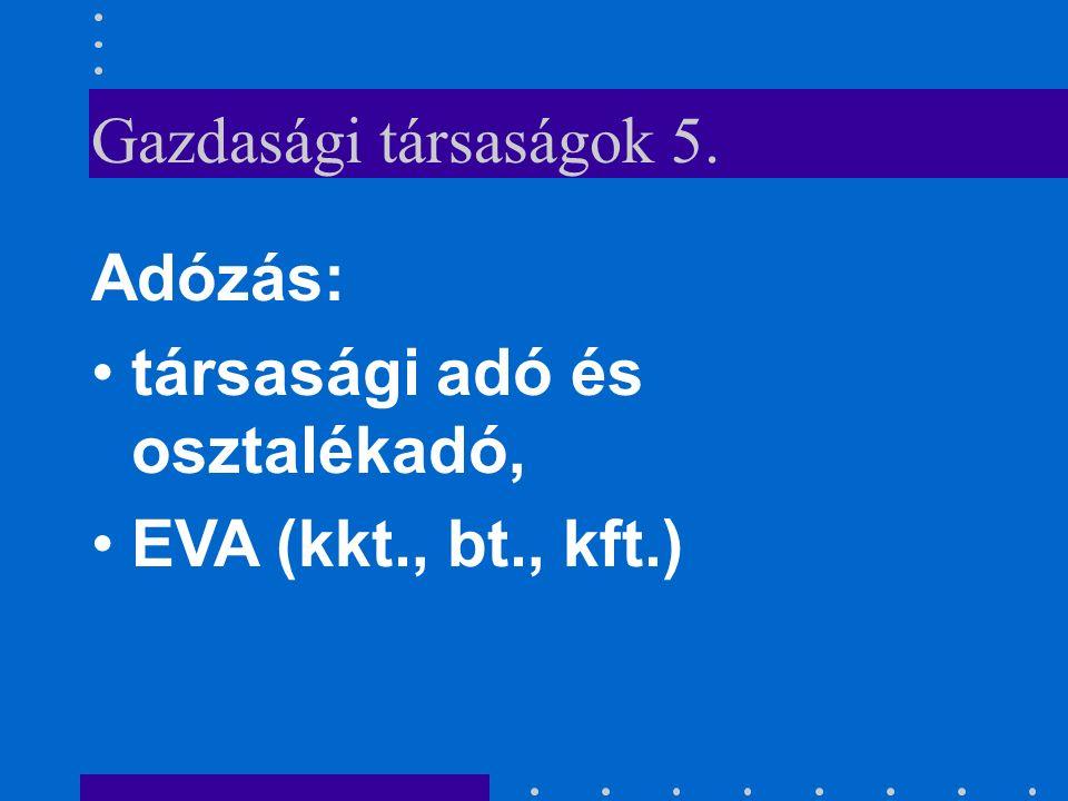 Gazdasági társaságok 4. Jogi személyiség nélküli gt.: kkt., bt.