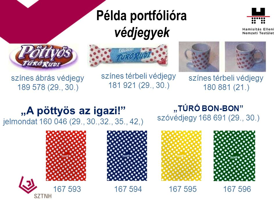"Példa portfólióra védjegyek színes ábrás védjegy 189 578 (29., 30.) színes térbeli védjegy 181 921 (29., 30.) színes térbeli védjegy 180 881 (21.) ""A"