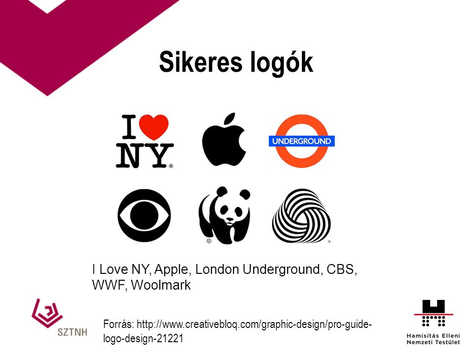 Sikeres logók Forrás: http://www.creativebloq.com/graphic-design/pro-guide- logo-design-21221 I Love NY, Apple, London Underground, CBS, WWF, Woolmark