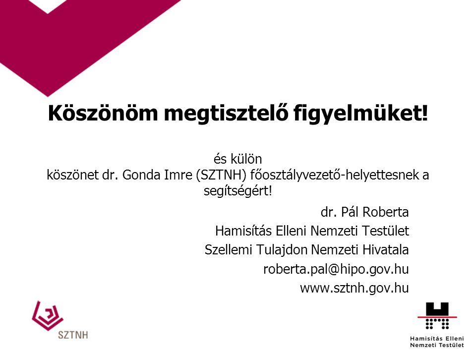 Köszönöm megtisztelő figyelmüket! és külön köszönet dr. Gonda Imre (SZTNH) főosztályvezető-helyettesnek a segítségért! dr. Pál Roberta Hamisítás Ellen