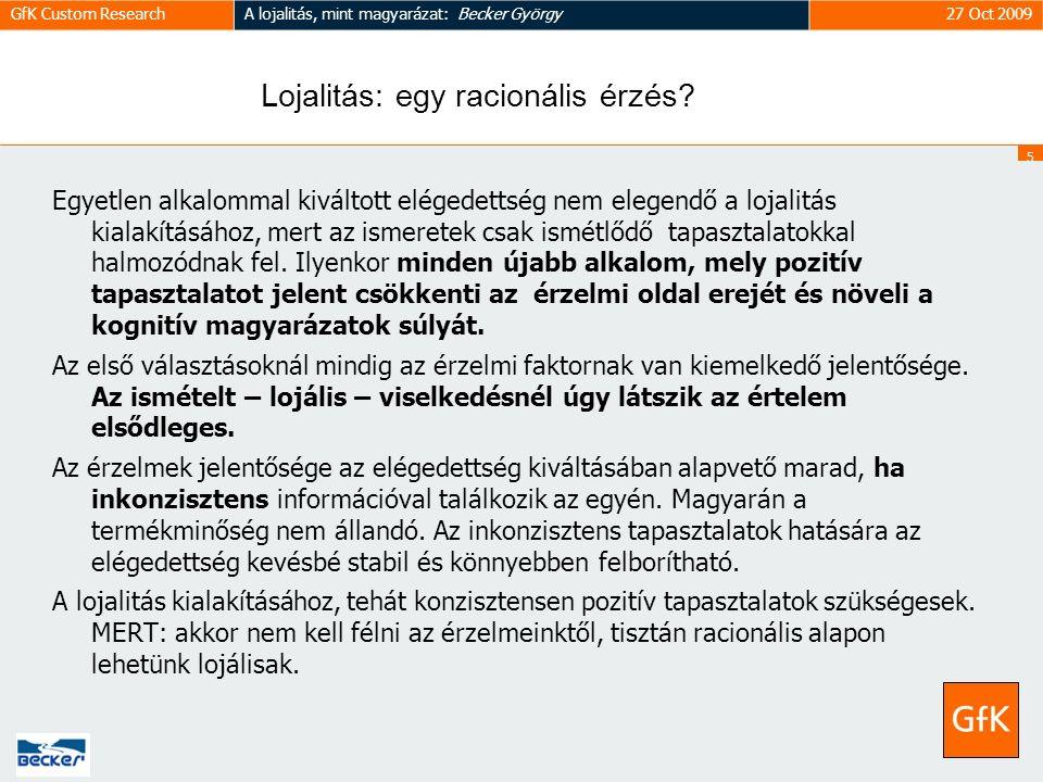 5 GfK Custom ResearchA lojalitás, mint magyarázat: Becker György27 Oct 2009 Lojalitás: egy racionális érzés.