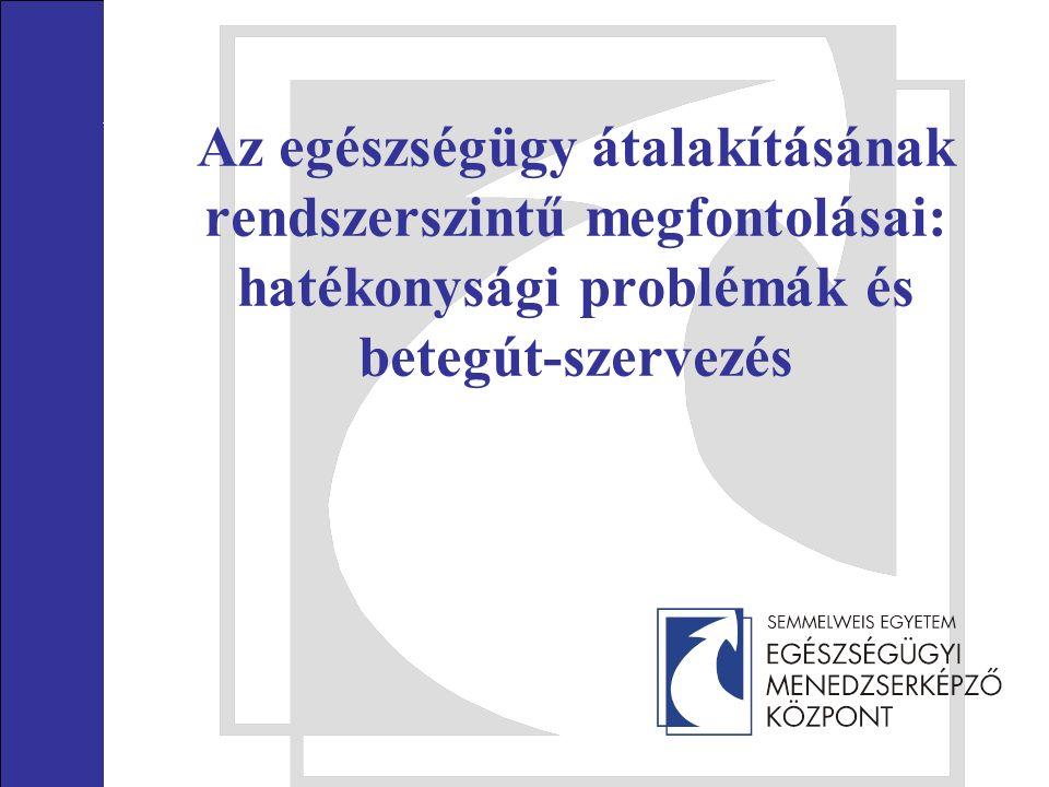 Az egészségügy átalakításának rendszerszintű megfontolásai: hatékonysági problémák és betegút-szervezés