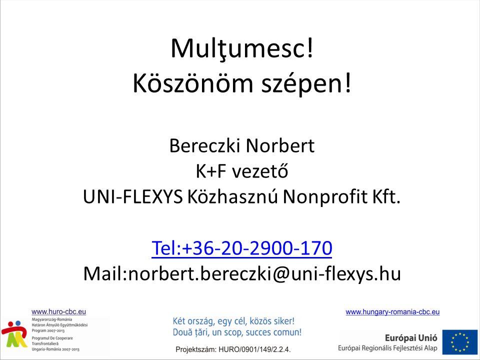 Mulţumesc. Köszönöm szépen. Bereczki Norbert K+F vezető UNI-FLEXYS Közhasznú Nonprofit Kft.