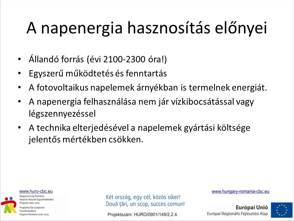 A napenergia hasznosítás előnyei Állandó forrás (évi 2100-2300 óra!) Egyszerű működtetés és fenntartás A fotovoltaikus napelemek árnyékban is termelnek energiát.