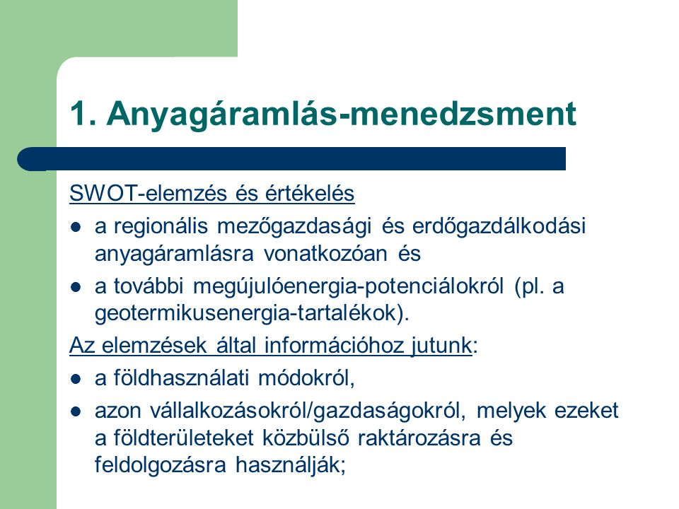 1. Anyagáramlás-menedzsment SWOT-elemzés és értékelés a regionális mezőgazdasági és erdőgazdálkodási anyagáramlásra vonatkozóan és a további megújulóe