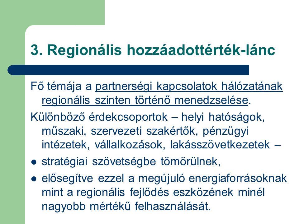 3. Regionális hozzáadottérték-lánc Fő témája a partnerségi kapcsolatok hálózatának regionális szinten történő menedzselése. Különböző érdekcsoportok –