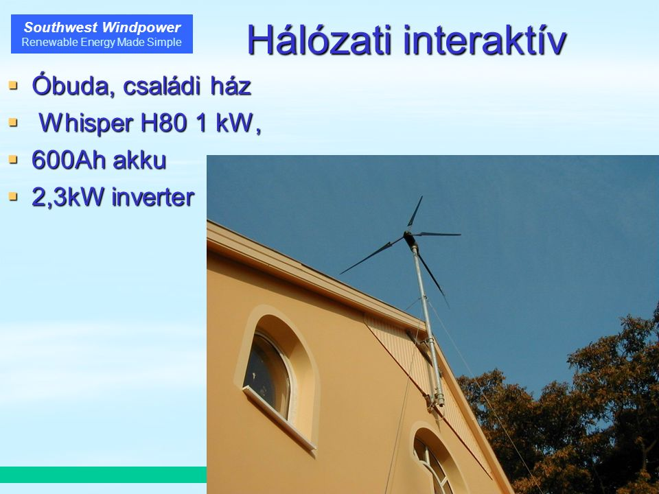 Southwest Windpower Renewable Energy Made Simple Hálózati interaktív  Óbuda, családi ház  Whisper H80 1 kW,  600Ah akku  2,3kW inverter