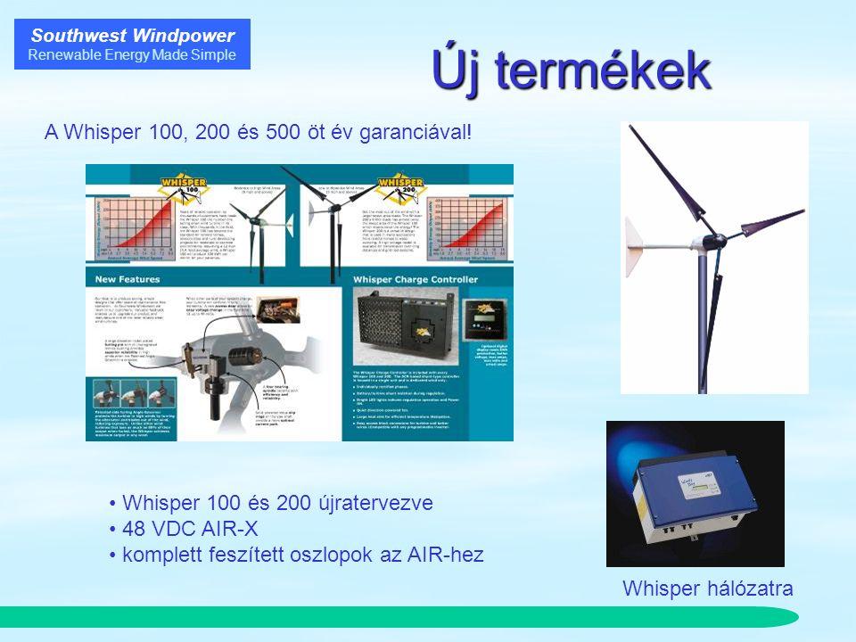 Southwest Windpower Renewable Energy Made Simple Új termékek Whisper 100 és 200 újratervezve 48 VDC AIR-X komplett feszített oszlopok az AIR-hez Whisper hálózatra A Whisper 100, 200 és 500 öt év garanciával!