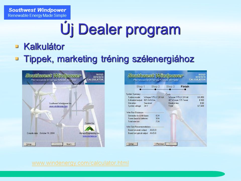 Southwest Windpower Renewable Energy Made Simple Új Dealer program  Kalkulátor  Tippek, marketing tréning szélenergiához www.windenergy.com/calculator.html