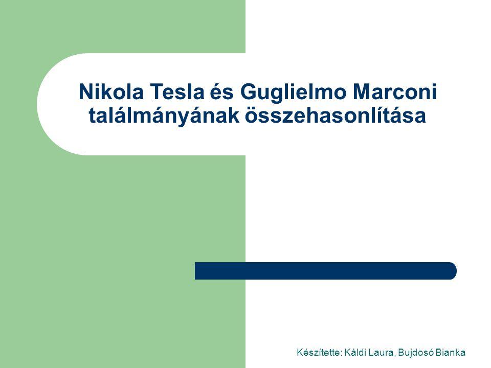 Nikola Tesla és Guglielmo Marconi találmányának összehasonlítása Készítette: Káldi Laura, Bujdosó Bianka