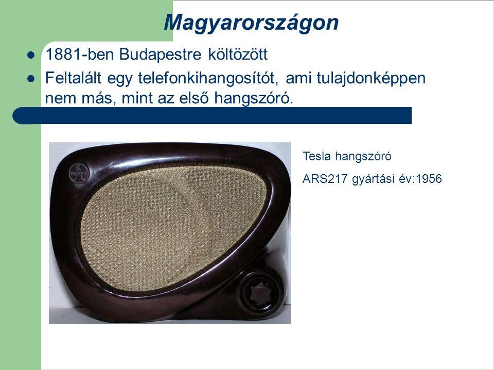 1881-ben Budapestre költözött Feltalált egy telefonkihangosítót, ami tulajdonképpen nem más, mint az első hangszóró. Tesla hangszóró ARS217 gyártási é