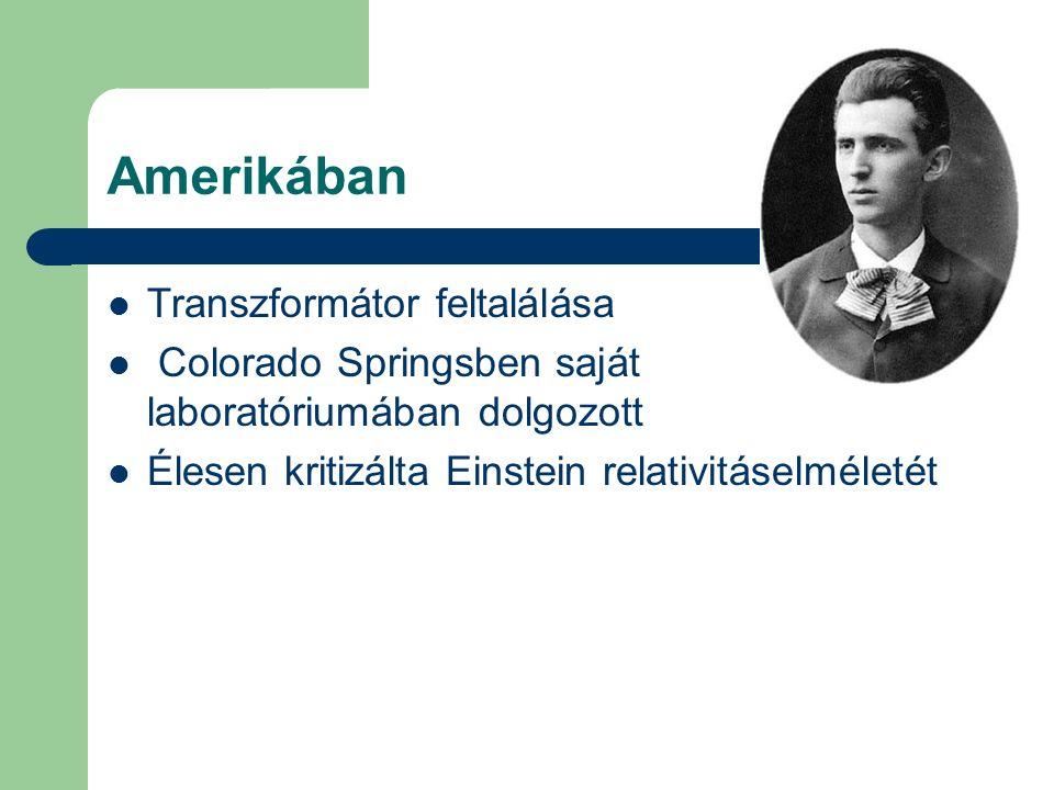 Amerikában Transzformátor feltalálása Colorado Springsben saját laboratóriumában dolgozott Élesen kritizálta Einstein relativitáselméletét