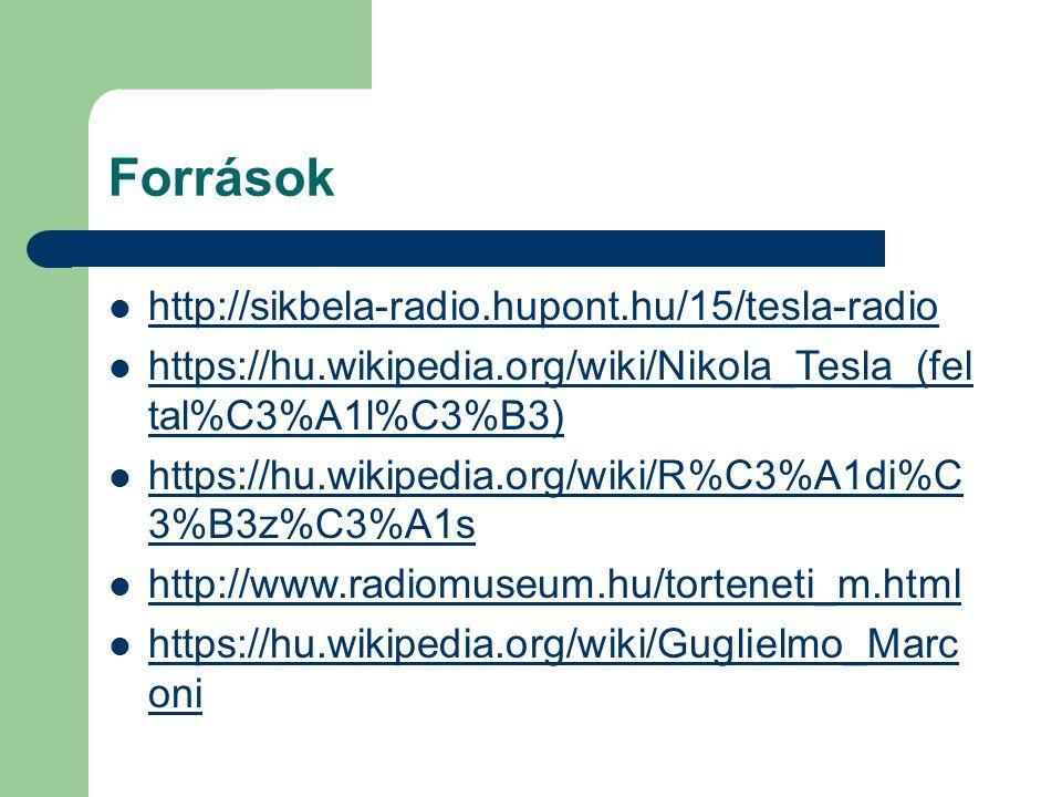 Források http://sikbela-radio.hupont.hu/15/tesla-radio https://hu.wikipedia.org/wiki/Nikola_Tesla_(fel tal%C3%A1l%C3%B3) https://hu.wikipedia.org/wiki