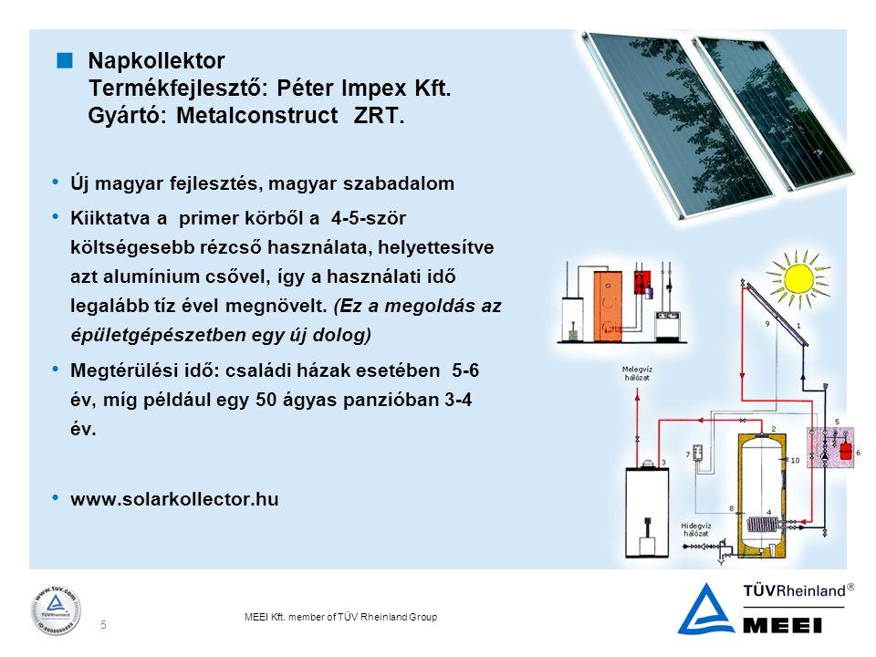 MEEI Kft. member of TÜV Rheinland Group 5  Napkollektor Termékfejlesztő: Péter Impex Kft. Gyártó: Metalconstruct ZRT. Új magyar fejlesztés, magyar sz