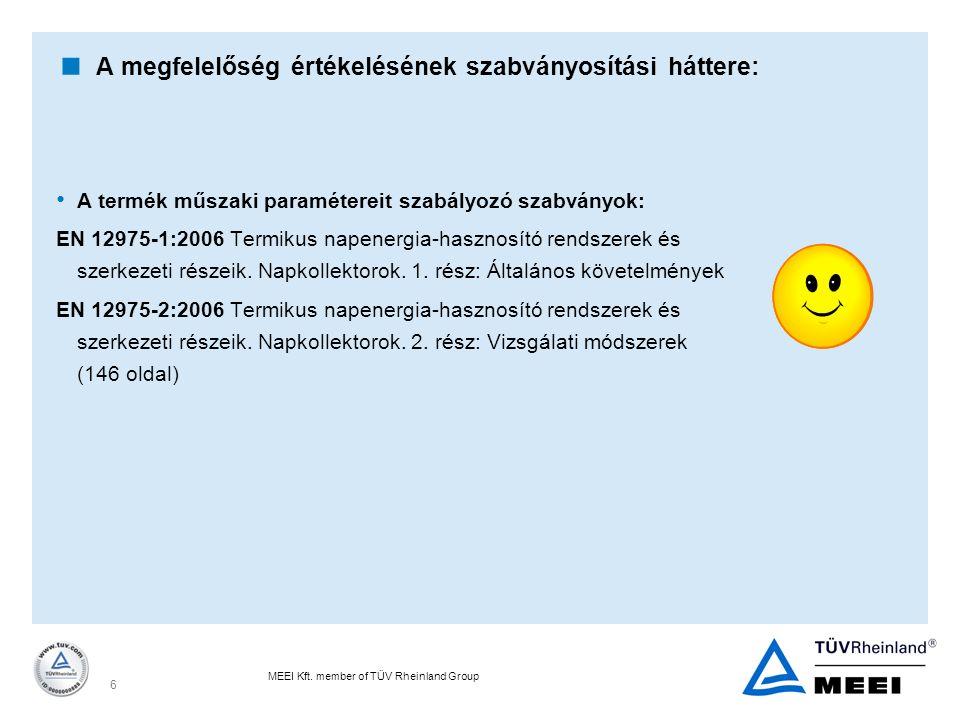 MEEI Kft. member of TÜV Rheinland Group 6  A megfelelőség értékelésének szabványosítási háttere: A termék műszaki paramétereit szabályozó szabványok: