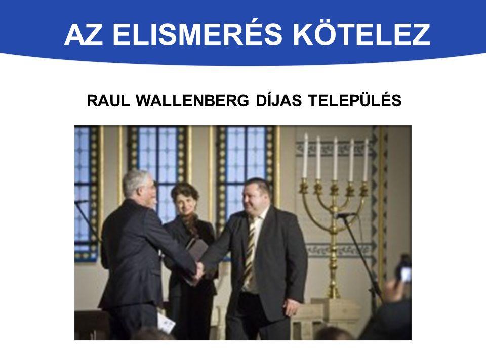 AZ ELISMERÉS KÖTELEZ RAUL WALLENBERG DÍJAS TELEPÜLÉS