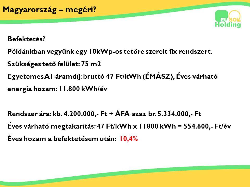 2011.03.29. Tőkés Ernőinfo@solarsolutions.hu Magyarország – megéri? Befektetés? Példánkban vegyünk egy 10kWp-os tetőre szerelt fix rendszert. Szüksége