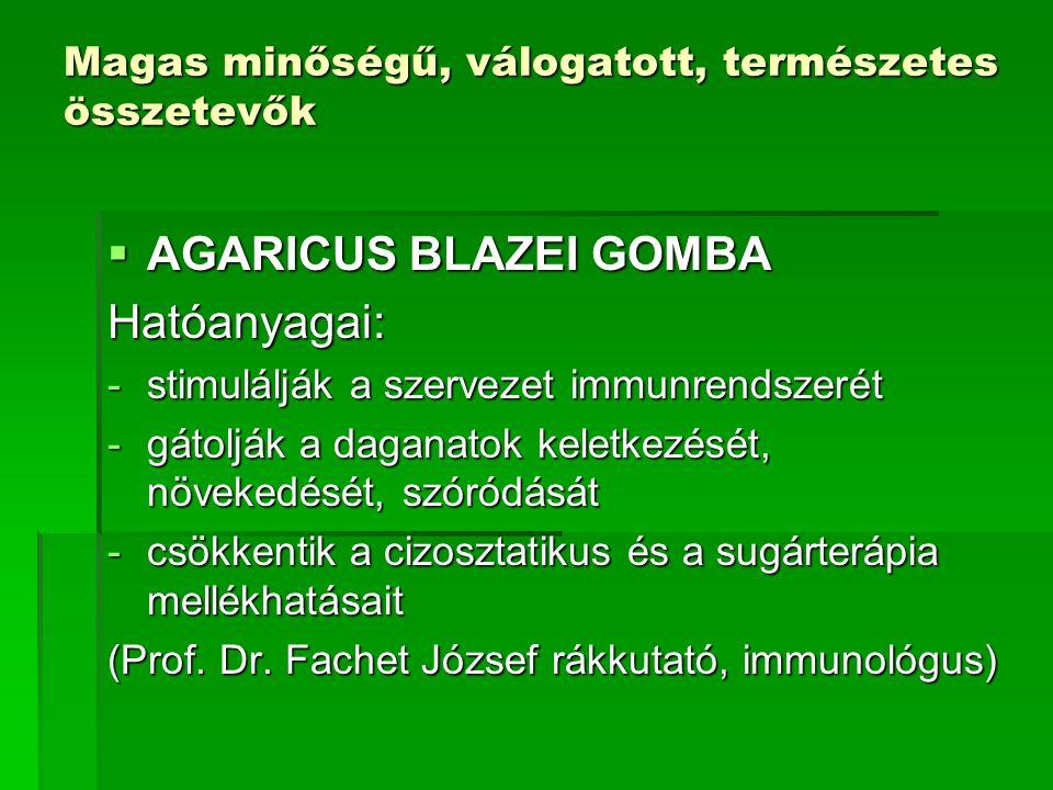Magas minőségű, válogatott, természetes összetevők  AGARICUS BLAZEI GOMBA Hatóanyagai: -stimulálják a szervezet immunrendszerét -gátolják a daganatok keletkezését, növekedését, szóródását -csökkentik a cizosztatikus és a sugárterápia mellékhatásait (Prof.