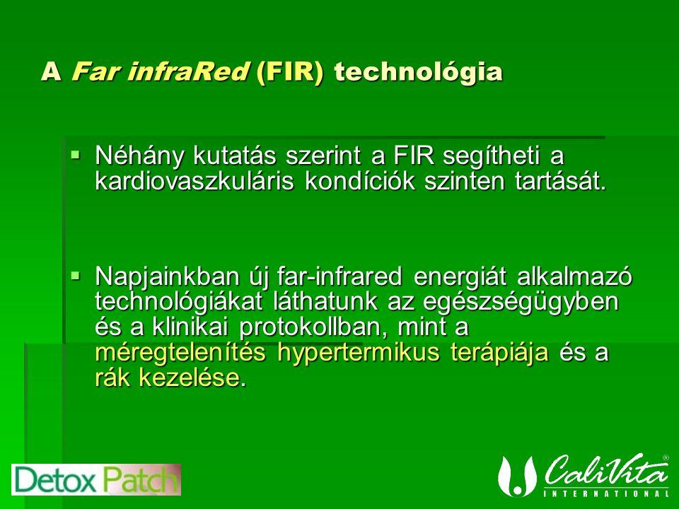 A Far infraRed (FIR) technológia  Néhány kutatás szerint a FIR segítheti a kardiovaszkuláris kondíciók szinten tartását.