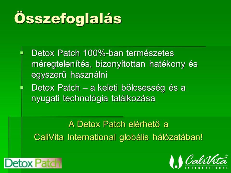 Összefoglalás  Detox Patch 100%-ban természetes méregtelenítés, bizonyítottan hatékony és egyszerű használni  Detox Patch – a keleti bölcsesség és a nyugati technológia találkozása A Detox Patch elérhető a CaliVita International globális hálózatában!