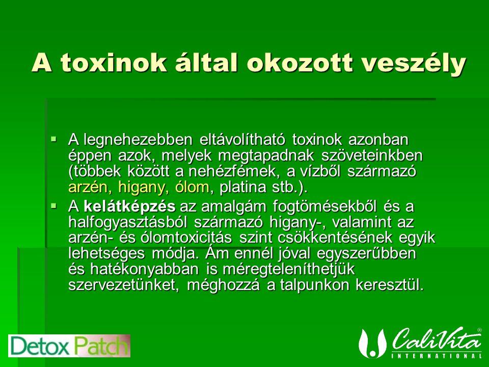 A toxinok által okozott veszély  A legnehezebben eltávolítható toxinok azonban éppen azok, melyek megtapadnak szöveteinkben (többek között a nehézfémek, a vízből származó arzén, higany, ólom, platina stb.).