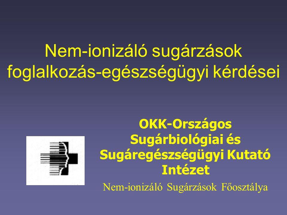 Nem-ionizáló sugárzások foglalkozás-egészségügyi kérdései OKK-Országos Sugárbiológiai és Sugáregészségügyi Kutató Intézet Nem-ionizáló Sugárzások Főos