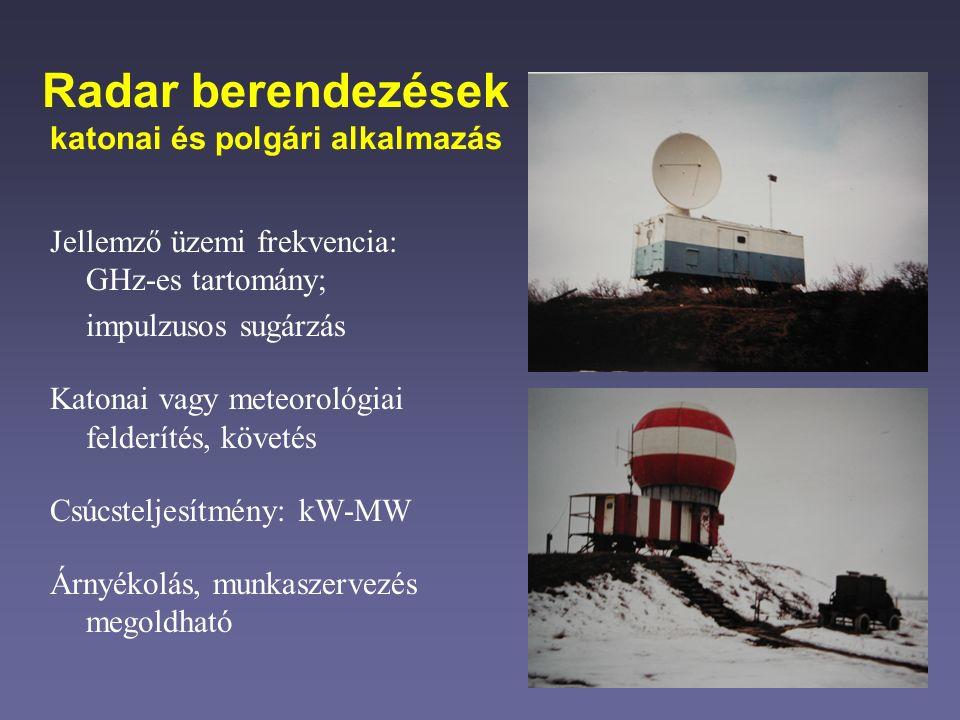 Radar berendezések katonai és polgári alkalmazás Jellemző üzemi frekvencia: GHz-es tartomány; impulzusos sugárzás Katonai vagy meteorológiai felderítés, követés Csúcsteljesítmény: kW-MW Árnyékolás, munkaszervezés megoldható
