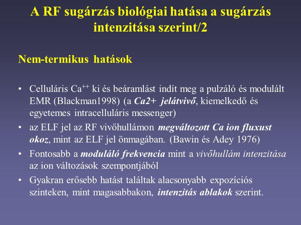 A RF sugárzás biológiai hatása a sugárzás intenzitása szerint/2 Nem-termikus hatások Celluláris Ca ++ ki és beáramlást indít meg a pulzáló és modulált