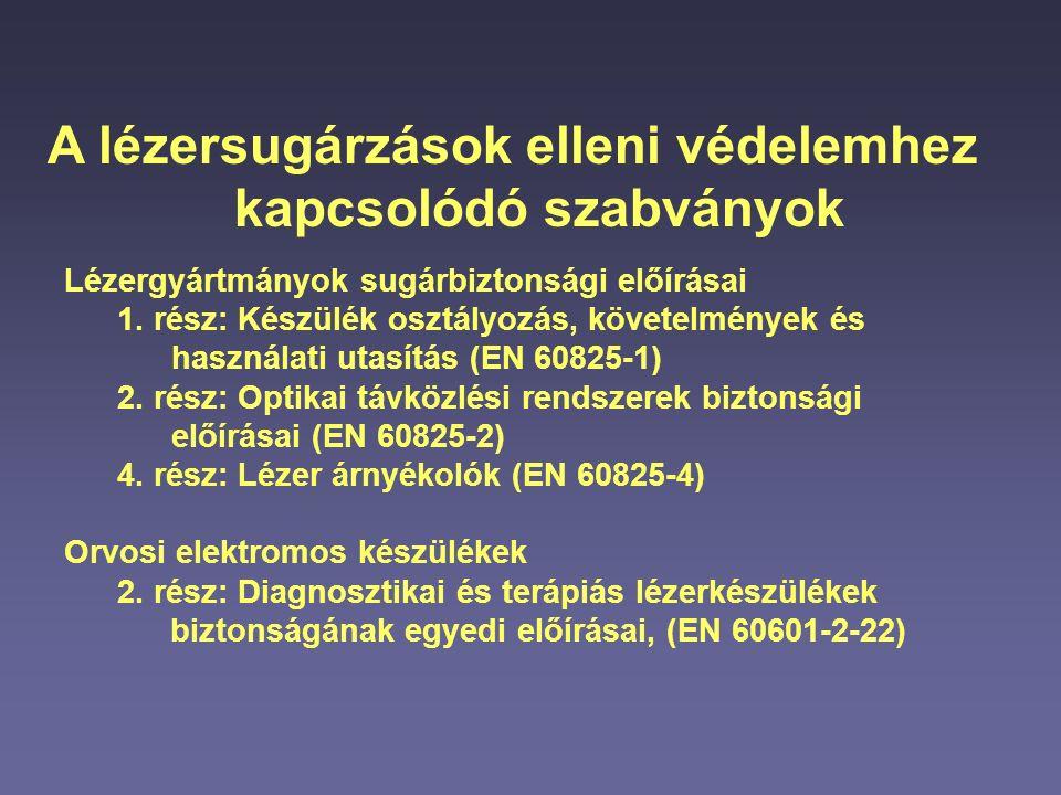 A lézersugárzások elleni védelemhez kapcsolódó szabványok Lézergyártmányok sugárbiztonsági előírásai 1. rész: Készülék osztályozás, követelmények és h