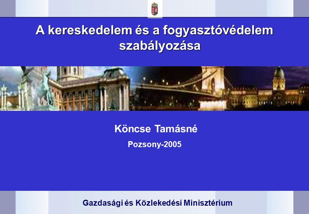 Gazdasági és Közlekedési Minisztérium A kereskedelem és a fogyasztóvédelem szabályozása Köncse Tamásné Pozsony-2005