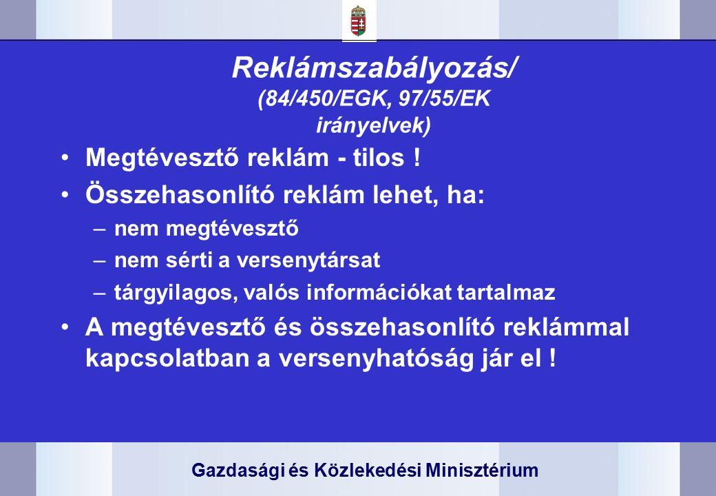 Gazdasági és Közlekedési Minisztérium Reklámszabályozás/ (84/450/EGK, 97/55/EK irányelvek) Megtévesztő reklám - tilos .