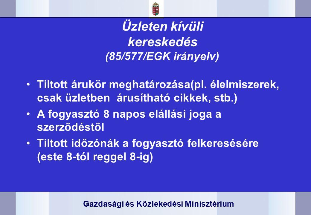 Gazdasági és Közlekedési Minisztérium Üzleten kívüli kereskedés (85/577/EGK irányelv) Tiltott árukör meghatározása(pl.