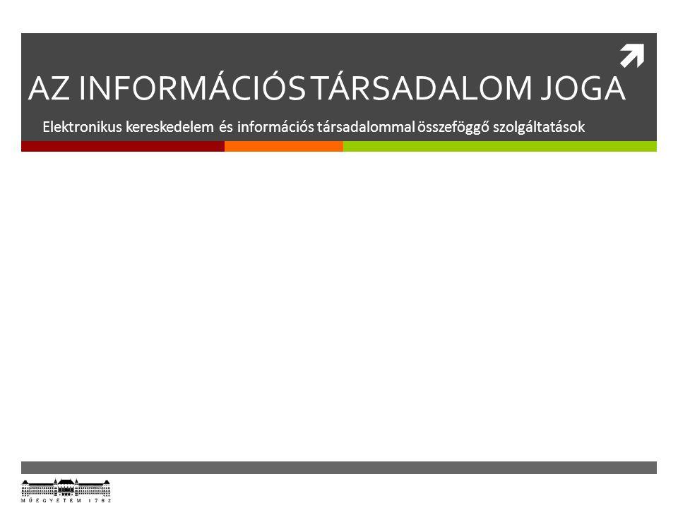  AZ INFORMÁCIÓS TÁRSADALOM JOGA Elektronikus kereskedelem és információs társadalommal összeföggő szolgáltatások