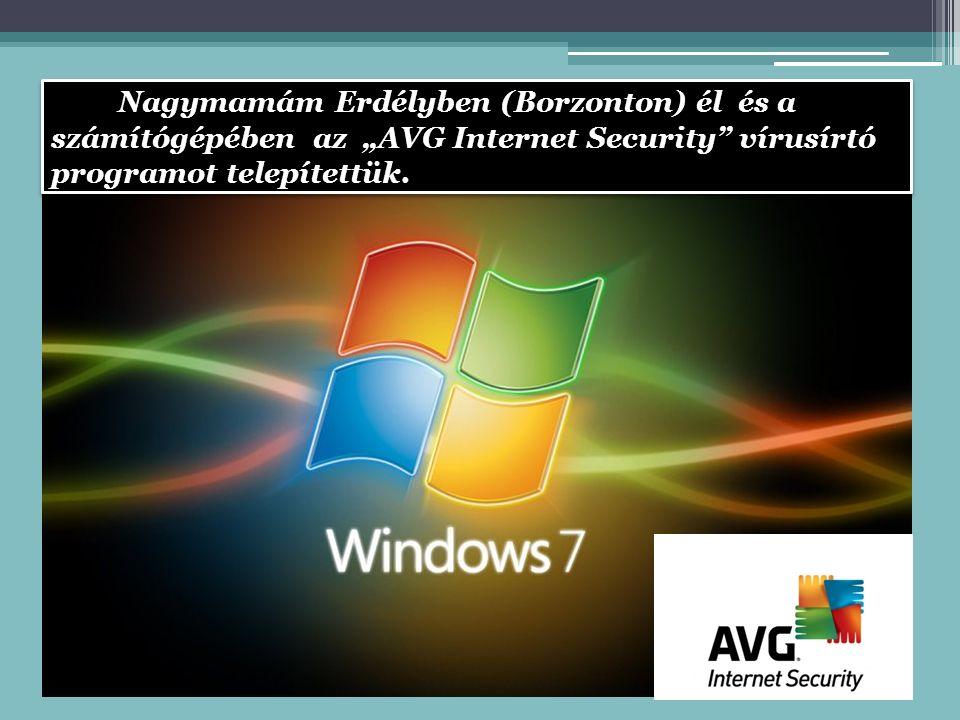 """Nagymamám Erdélyben (Borzonton) él és a számítógépében az """"AVG Internet Security vírusírtó programot telepítettük."""