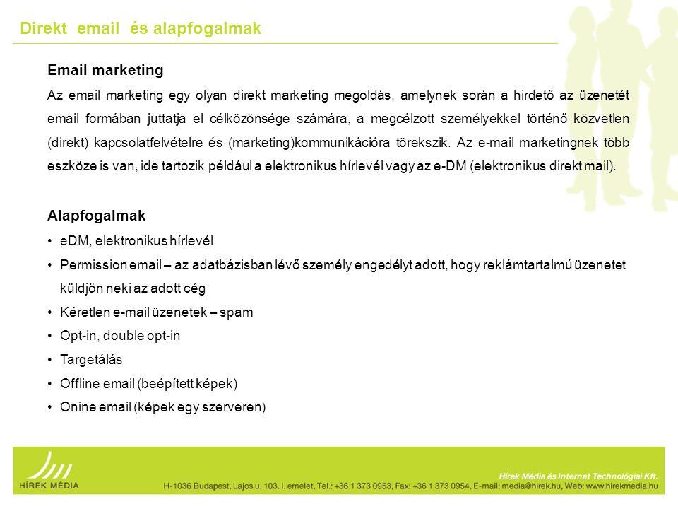 Email marketing Az email marketing egy olyan direkt marketing megoldás, amelynek során a hirdető az üzenetét email formában juttatja el célközönsége számára, a megcélzott személyekkel történő közvetlen (direkt) kapcsolatfelvételre és (marketing)kommunikációra törekszik.