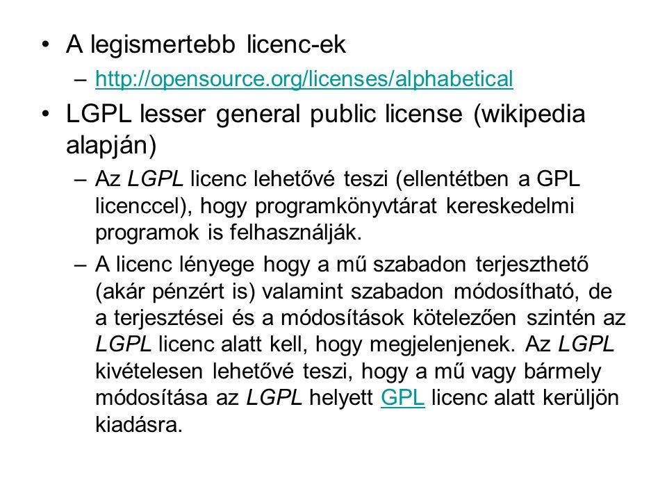 A legismertebb licenc-ek –http://opensource.org/licenses/alphabeticalhttp://opensource.org/licenses/alphabetical LGPL lesser general public license (wikipedia alapján) –Az LGPL licenc lehetővé teszi (ellentétben a GPL licenccel), hogy programkönyvtárat kereskedelmi programok is felhasználják.