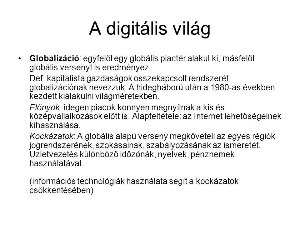 A digitális világ Globalizáció: egyfelől egy globális piactér alakul ki, másfelől globális versenyt is eredményez.