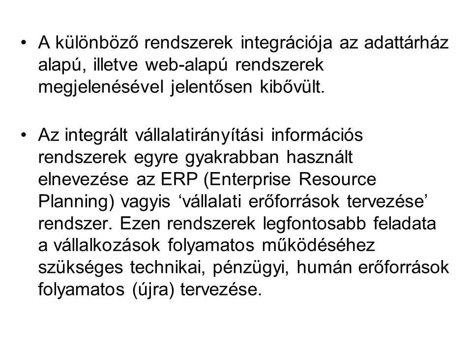 A különböző rendszerek integrációja az adattárház alapú, illetve web-alapú rendszerek megjelenésével jelentősen kibővült.