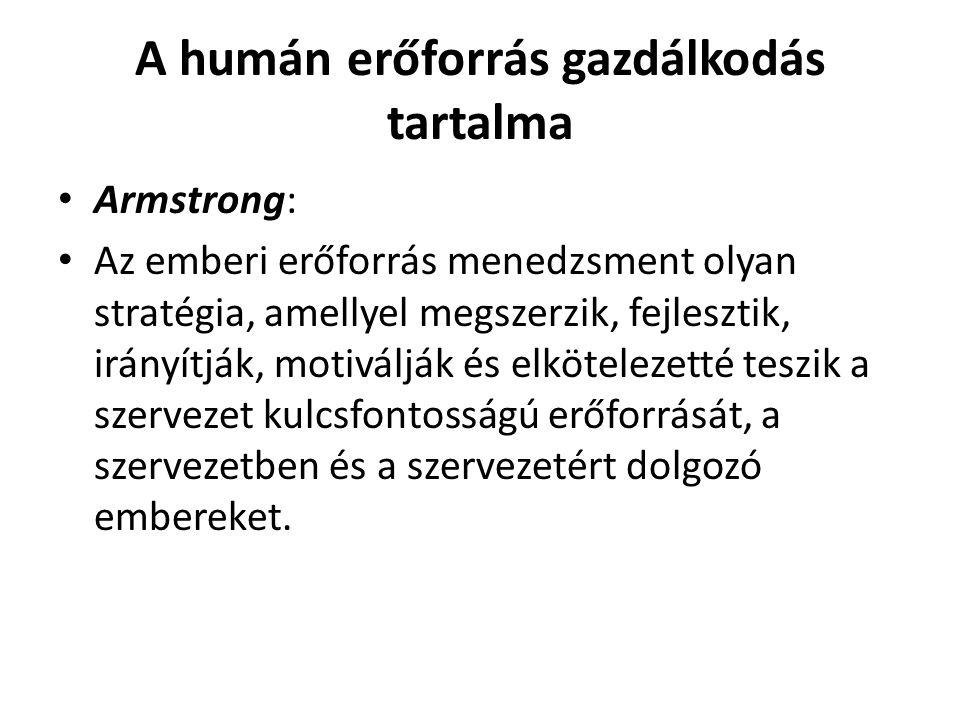 A humán erőforrás gazdálkodás tartalma Armstrong: Az emberi erőforrás menedzsment olyan stratégia, amellyel megszerzik, fejlesztik, irányítják, motivá