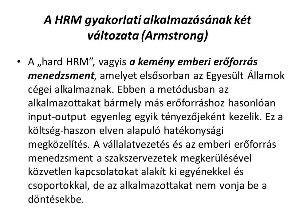 """A HRM gyakorlati alkalmazásának két változata (Armstrong) A """"hard HRM , vagyis a kemény emberi erőforrás menedzsment, amelyet elsősorban az Egyesült Államok cégei alkalmaznak."""