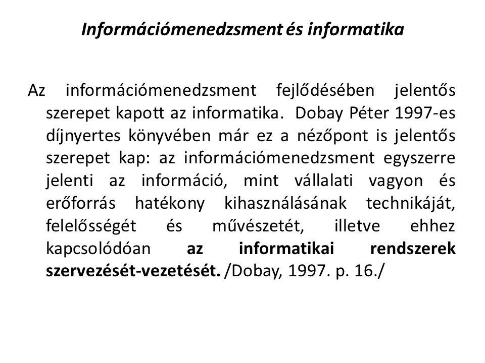 Információmenedzsment és informatika Az információmenedzsment fejlődésében jelentős szerepet kapott az informatika. Dobay Péter 1997-es díjnyertes kön