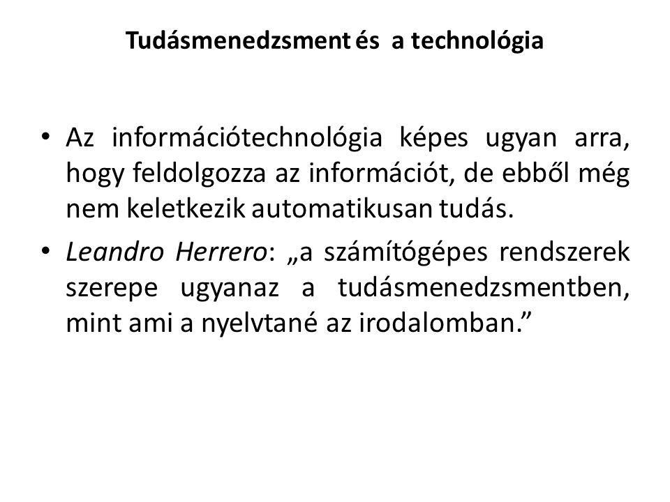 Tudásmenedzsment és a technológia Az információtechnológia képes ugyan arra, hogy feldolgozza az információt, de ebből még nem keletkezik automatikusan tudás.