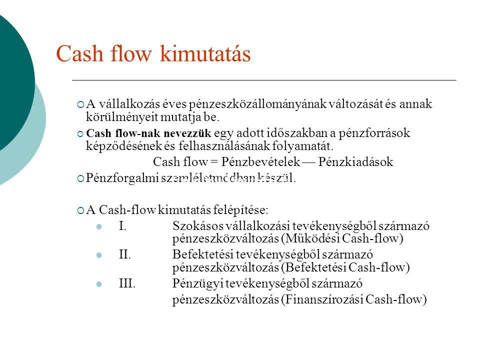 Cash flow kimutatás  A vállalkozás éves pénzeszközállományának változását és annak körülményeit mutatja be.