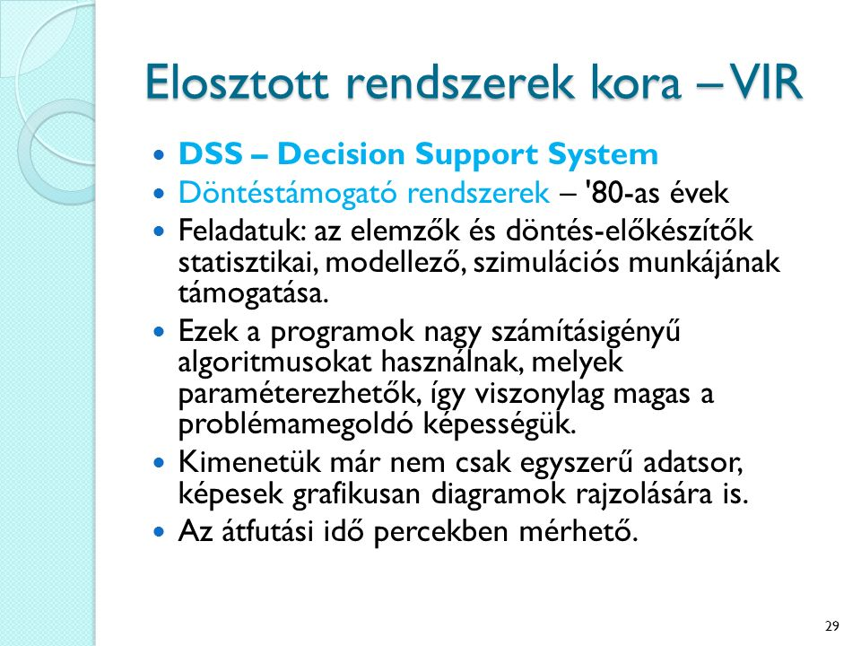 Elosztott rendszerek kora – VIR DSS – Decision Support System Döntéstámogató rendszerek – '80-as évek Feladatuk: az elemzők és döntés-előkészítők stat